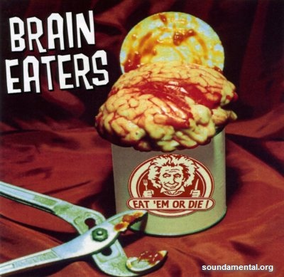 Brain Eaters - Eat 'em or die! / Copyright Brain Eaters