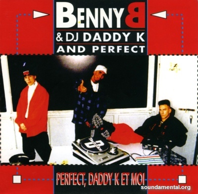 Benny B. & DJ Daddy K and Perfect - Perfect Daddy K et moi / Copyright Benny B.