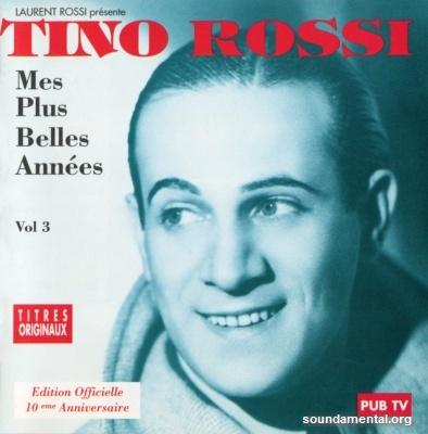 Tino Rossi - Mes plus belles années (Vol. 03) (Edition officielle 10ème anniversaire) / Copyright Tino Rossi