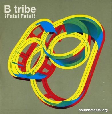 B Tribe - ¡Fatal fatal! / Copyright B-Tribe
