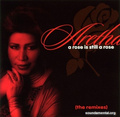 Aretha Franklin - A rose is still a rose (The remixes) / Copyright Aretha Franklin
