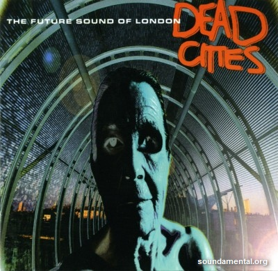 The Future Sound Of London - Dead cities / Copyright The Future Sound Of London