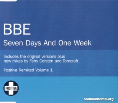 BBE - Seven days and one week 2003 (Positiva Remixed Vol. 01) / Copyright B.B.E.
