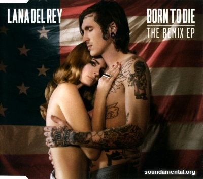 Lana Del Rey - Born to die (The remix EP) / Copyright Lana Del Rey