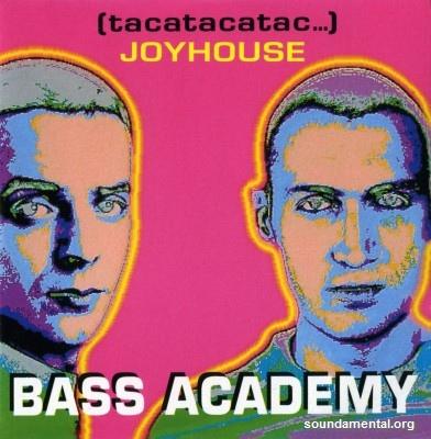 Bass Academy - Joyhouse (Tacatacatac...) / Copyright Bass Academy