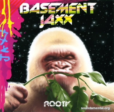 Basement Jaxx - Rooty / Copyright Basement Jaxx