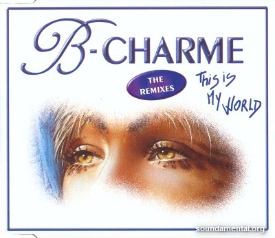 B-Charme - This is my world (The remixes) / Copyright B-Charme