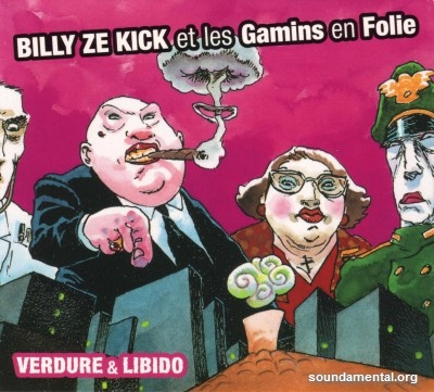 Billy Ze Kick Et Les Gamins En Folie - Verdure & libido / Copyright Billy Ze Kick