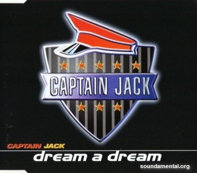Captain Jack - Dream a dream / Copyright Captain Jack