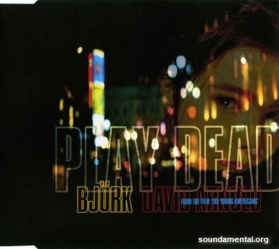 "Björk & David Arnold - Play dead (BOF ""The young Americans"") / Copyright Björk"