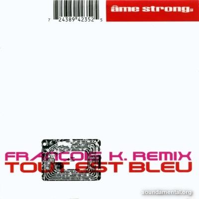 Ame Strong SA - Tout est bleu (François K. Remix) / Copyright Ame Strong SA