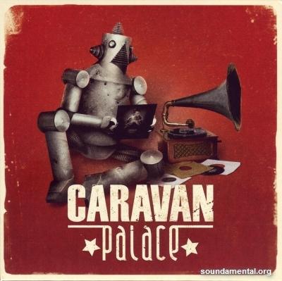 Caravan Palace - Caravan Palace (Edition limitée) / Copyright Caravan Palace