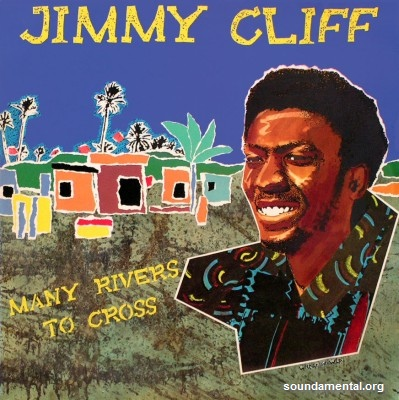 Jimmy Cliff - Many rivers to cross / Copyright Jimmy Cliff