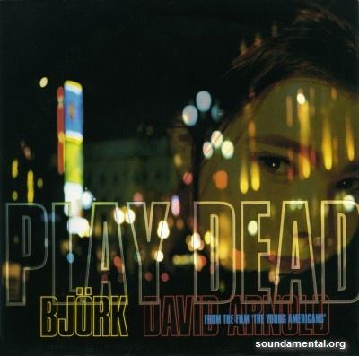 "Björk & David Arnold - Play dead (BOF ""The young Americans"") / Copyright Björk"
