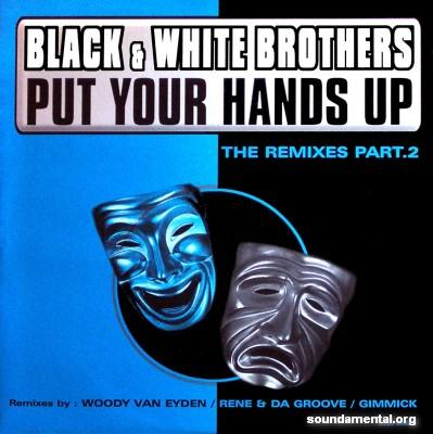 Black & White Brothers - Put your hands up (The remixes, Part 2) / Copyright Black & White Brothers