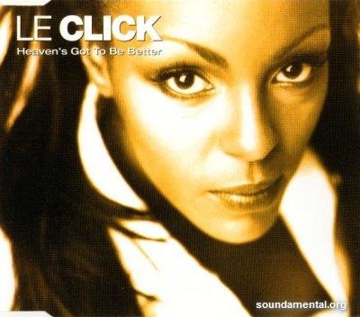 Le Click - Heaven's got to be better / Copyright Le Click