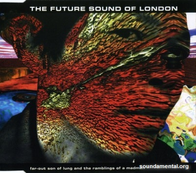The Future Sound Of London - Far-out son of lung and the ramblings of a madman / Copyright The Future Sound Of London