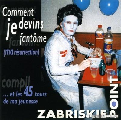 Zabriskie Point - Comment je devins fantôme (Ma résurrection)... et les 45 tours de ma jeunesse / Copyright Zabriskie Point