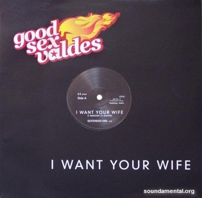 Good Sex Valdes - I want your wife / Copyright Good Sex Valdes