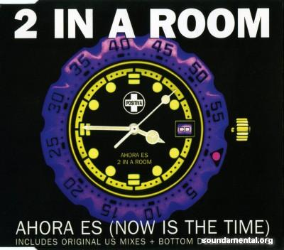 2 In A Room - Ahora es (Now is the time) / Copyright 2 In A Room